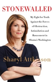 Stonewalled - My Fight for Truth Against the Forces of Obstruction, Intimidation, and Harassment in Obama's Washington ebook by Sharyl Attkisson
