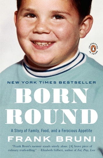 Born Round - A Story of Family, Food and a Ferocious Appetite ebook by Frank Bruni