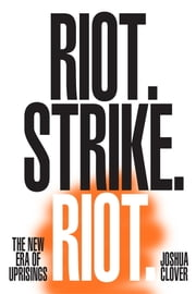 Riot. Strike. Riot - The New Era of Uprisings ebook by Joshua Clover
