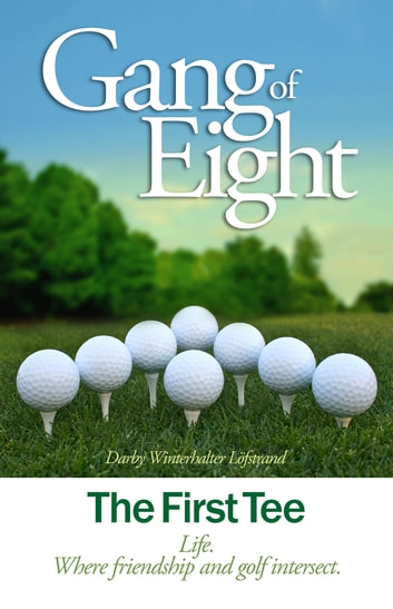 Gang of Eight: The First Tee ebook by Darby Winterhalter Löfstrand