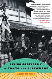 Living Carelessly in Tokyo and Elsewhere - A Memoir ebook by John Nathan