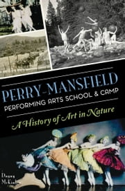 Perry-Mansfield Performing Arts School & Camp - A History of Art in Nature ebook by Dagny McKinley