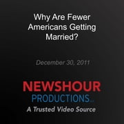 Why Are Fewer Americans Getting Married? audiobook by PBS NewsHour