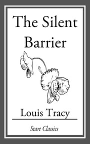 The Silent Barrier ebook by Louis Tracy