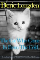 The Cat Who Came In From The Cold ebook by Deric Longden