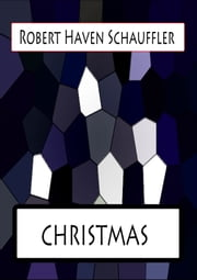 CHRISTMAS ebook by Robert Haven Schauffler