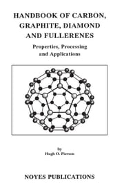 Handbook of Carbon, Graphite, Diamonds and Fullerenes: Processing, Properties and Applications ebook by Pierson, Hugh O.
