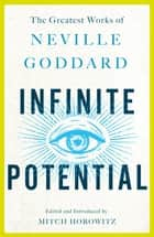Infinite Potential - The Greatest Works of Neville Goddard ebook by Neville Goddard, Mitch Horowitz
