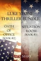Luke Stone Thriller Bundle: Oath of Office (#2) and Situation Room (#3) ebook by Jack Mars