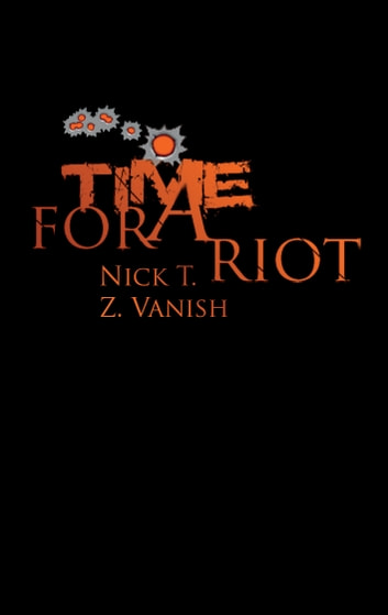 Time For A Riot eBook by Nick T.,Z. Vanish