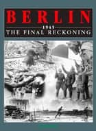 Berlin 1945 ebook by Karl Bahm
