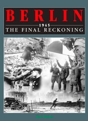 Berlin 1945 - The Final Reckoning ebook by Karl Bahm