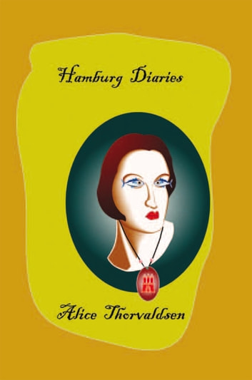 Hamburg Diaries eBook by Alice Thorvaldsen