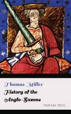History of the Anglo-Saxons ebook by Thomas Miller