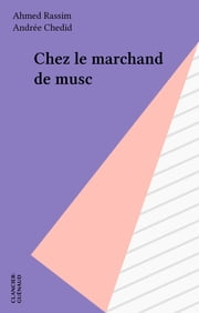 Chez le marchand de musc ebook by Ahmed Rassim,Andrée Chedid