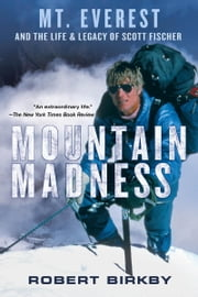Mountain Madness - Scott Fischer, Mount Everest, and a Life Lived on High ebook by Kobo.Web.Store.Products.Fields.ContributorFieldViewModel