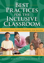 Best Practices for the Inclusive Classroom - Scientifically Based Strategies for Success ebook by Richard Boon, Ph.D.,Vicky Spencer