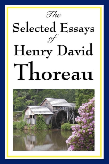 The Selected Essays of Henry David Thoreau ebook by Henry David Thoreau