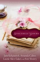 Sincerely Yours - A Novella Collection eBook by Jane Kirkpatrick, Ann Shorey, Laurie Alice Eakes,...