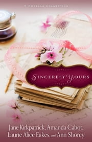 Sincerely Yours - A Novella Collection ebook by Jane Kirkpatrick,Ann Shorey,Laurie Alice Eakes,Amanda Cabot