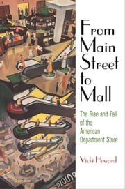 From Main Street to Mall - The Rise and Fall of the American Department Store ebook by Vicki Howard