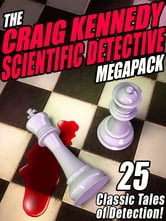 The Craig Kennedy Scientific Detective MEGAPACK ® - 25 Classic Tales of Detection ebook by Arthur B. Reeve,R. Austin Freeman,John Russell Fearn,Cleveland Moffett,Samuel Hopkins Adams,Brander Matthews,Stacy Aumonier,C.J. Cutcliffe Hyne,L. T. Meade,Robert Eustace,Clifford Halifax