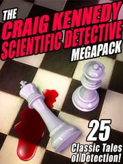 The Craig Kennedy Scientific Detective MEGAPACK ® - 25 Classic Tales of Detection ebook by Arthur B. Reeve, R. Austin Freeman, John Russell Fearn,...