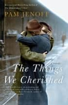 The Things We Cherished ebook by Pam Jenoff