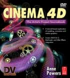 CINEMA 4D - The Artist's Project Sourcebook ebook by Anne Powers
