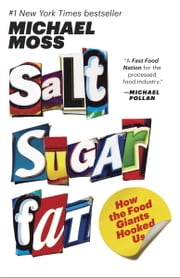 Salt Sugar Fat - How the Food Giants Hooked Us ebook by Michael Moss