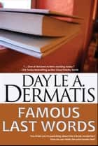 Famous Last Words ebook by Dayle A. Dermatis