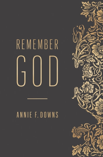 Remember God ebook by Annie F. Downs