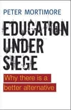 Education under siege ebook by Mortimore,Peter