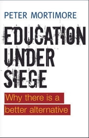 Education under siege - Why there is a better alternative ebook by Mortimore,Peter