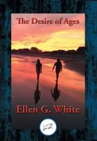 The Desire of Ages - Conflict of the Ages ebook by Ellen G. White