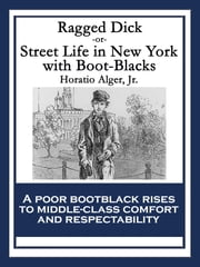 Ragged Dick - Street Life in New York with Boot-Blacks ebook by Horatio Alger
