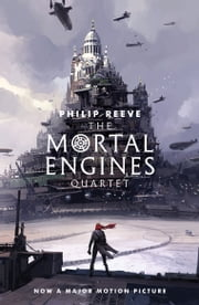 The Mortal Engines Quartet ebook by Philip Reeve