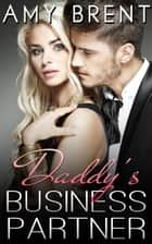 Daddy's Business Partner - Forbidden Fantasies, #1 ebook by Amy Brent
