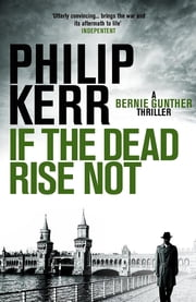 If the Dead Rise Not - Bernie Gunther Thriller 6 ebook by Philip Kerr