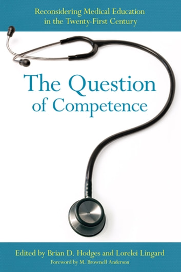 The Question of Competence - reconsidering medical education in the twenty-first century ebook by