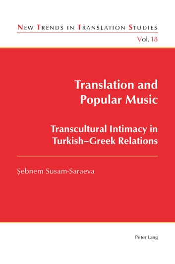 Translation and Popular Music - Transcultural Intimacy in Turkish-Greek Relations ebook by Sebnem Susam-Saraeva