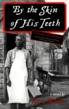 By the Skin of His Teeth - A Barkerville Mystery ebook by Ann Walsh
