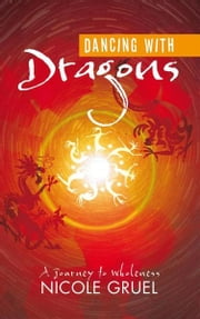 Dancing with Dragons - A Journey to Wholeness ebook by Nicole Gruel