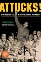 Attucks! - Oscar Robertson and the Basketball Team That Awakened a City ebook by Phillip Hoose