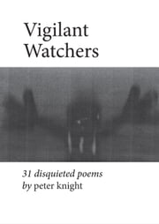 Vigilant Watchers - 31 Disquieted Poems ebook by Peter Knight