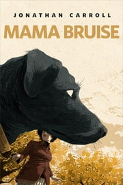 Mama Bruise - A Tor.com Original ebook by Jonathan Carroll