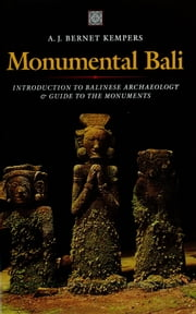 Monumental Bali - Introduction to Balinese Archaeology & Guide to the Monuments ebook by A.J. Bernet Kempers