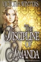 The Discipline of Amanda ebook by Victoria Winters