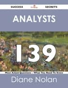 Analysts 139 Success Secrets - 139 Most Asked Questions On Analysts - What You Need To Know ebook by Diane Nolan
