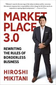Marketplace 3.0 - Rewriting the Rules of Borderless Business ebook by Hiroshi Mikitani